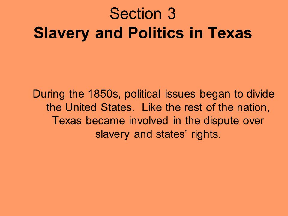 Section 3 Slavery and Politics in Texas