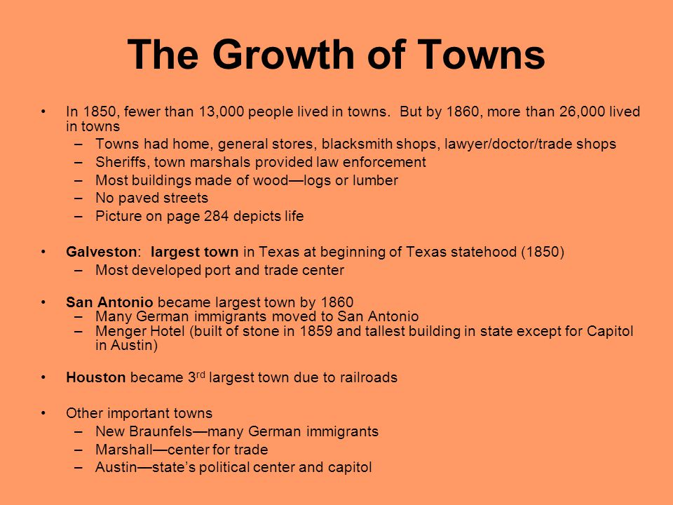 The Growth of Towns In 1850, fewer than 13,000 people lived in towns. But by 1860, more than 26,000 lived in towns.