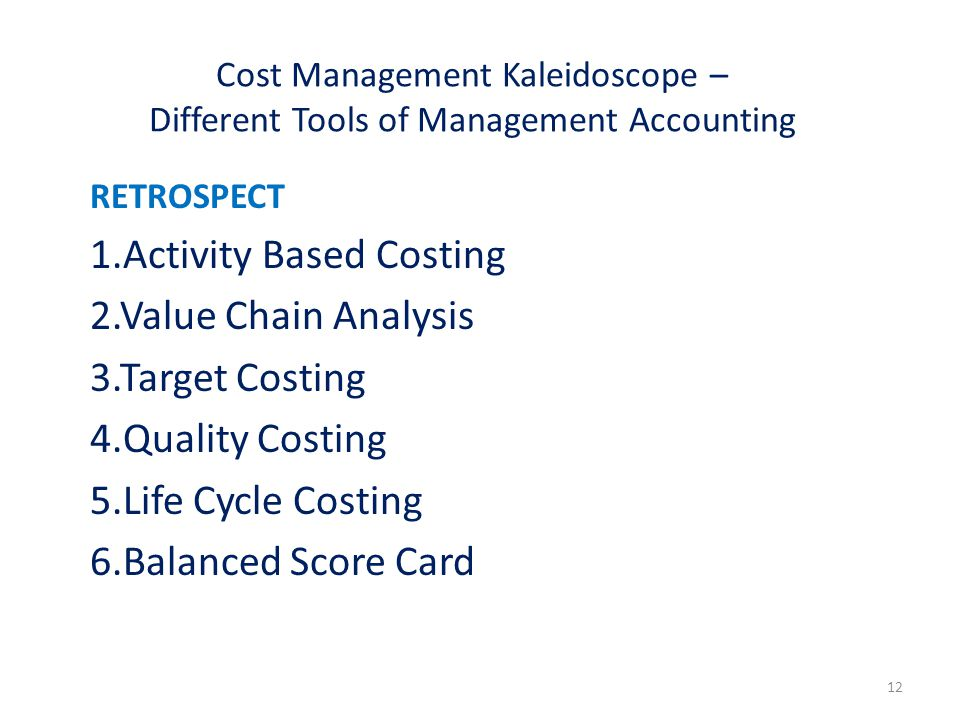 1.Activity Based Costing 2.Value Chain Analysis 3.Target Costing