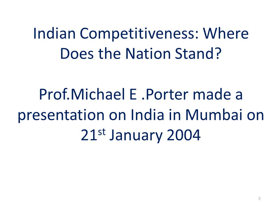 Indian Competitiveness: Where Does the Nation Stand. Prof. Michael E