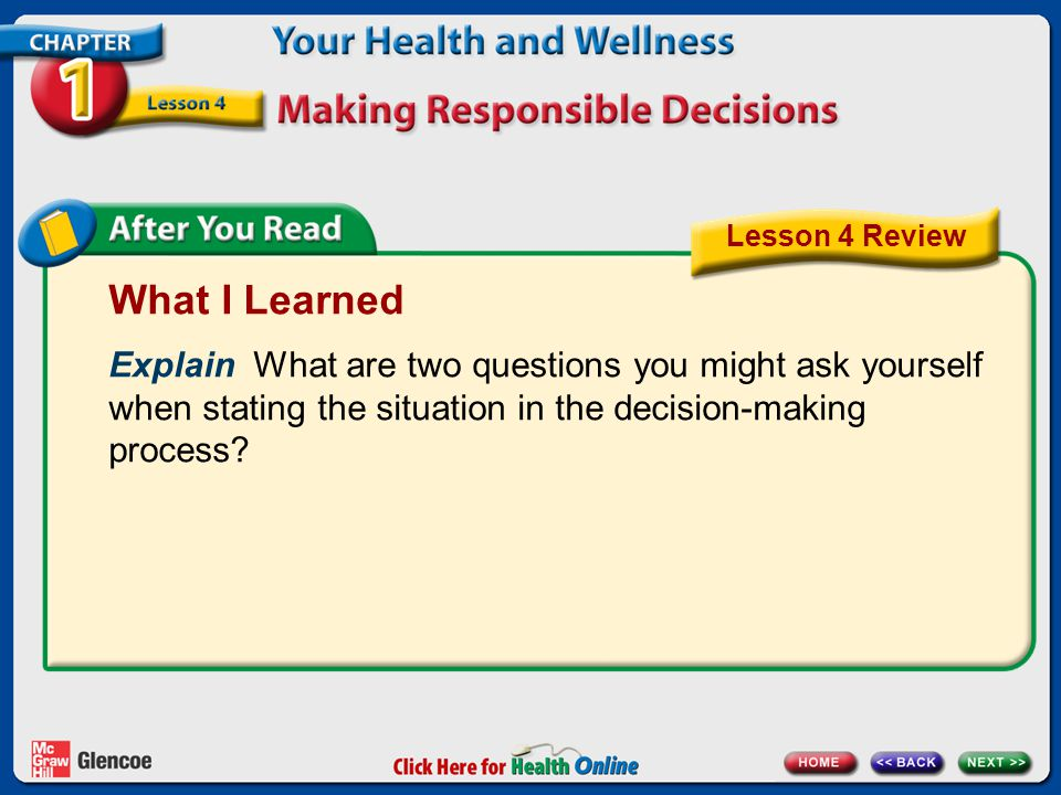 Lesson 4 Review What I Learned. Explain What are two questions you might ask yourself when stating the situation in the decision-making process