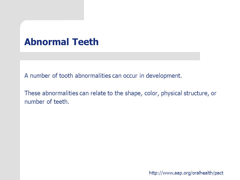 Abnormal Teeth A number of tooth abnormalities can occur in development. These abnormalities can relate to the shape, color, physical structure, or.