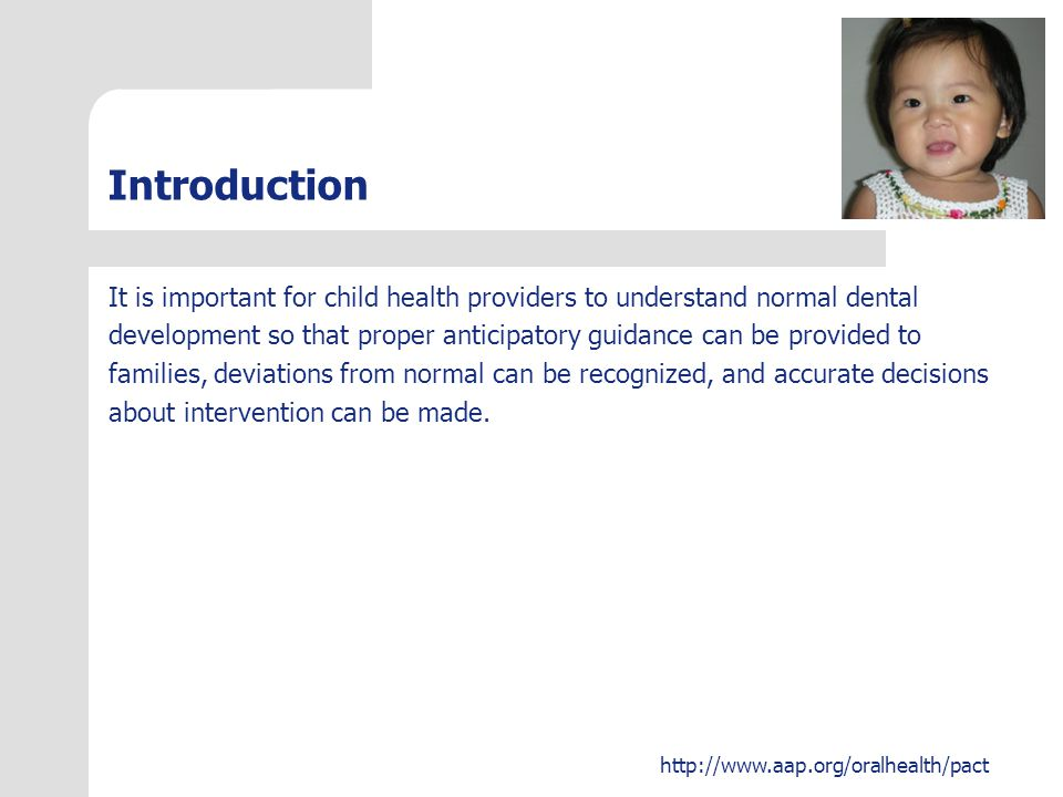Introduction It is important for child health providers to understand normal dental.