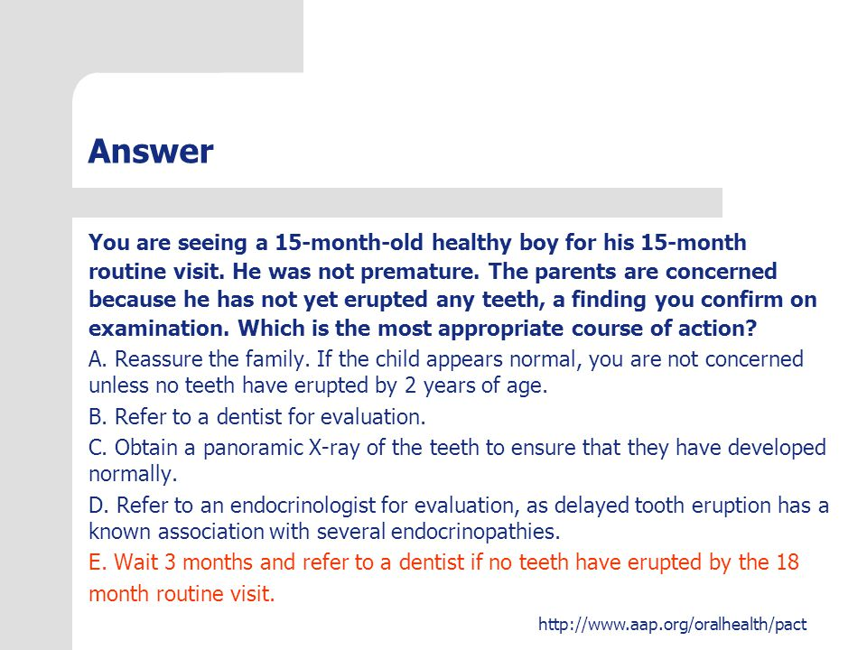 Answer You are seeing a 15-month-old healthy boy for his 15-month