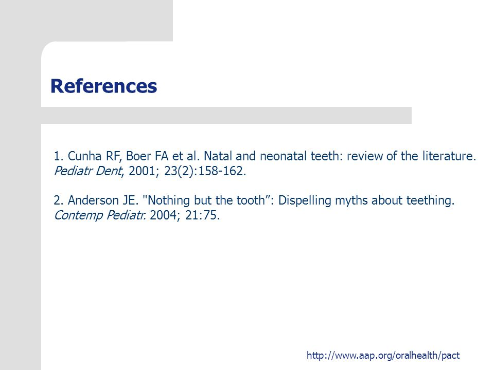References 1. Cunha RF, Boer FA et al. Natal and neonatal teeth: review of the literature.