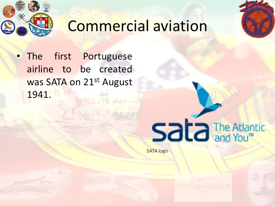 Commercial aviation The first Portuguese airline to be created was SATA on 21st August 1941.