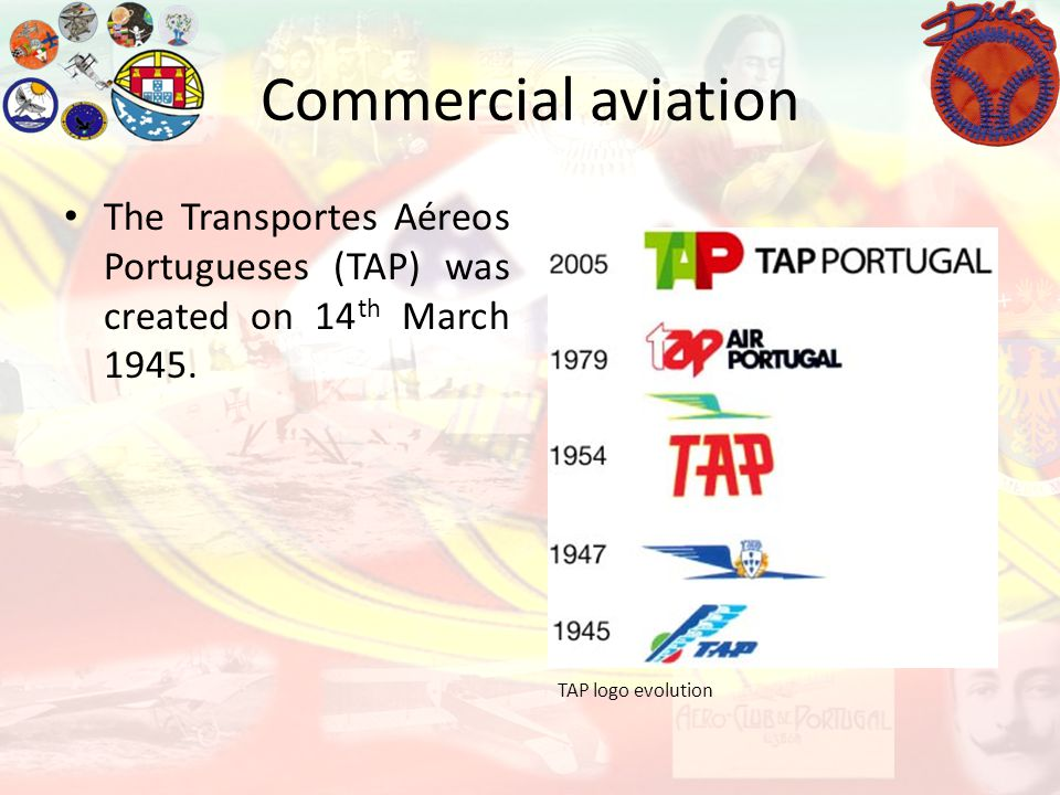 Commercial aviation The Transportes Aéreos Portugueses (TAP) was created on 14th March 1945.