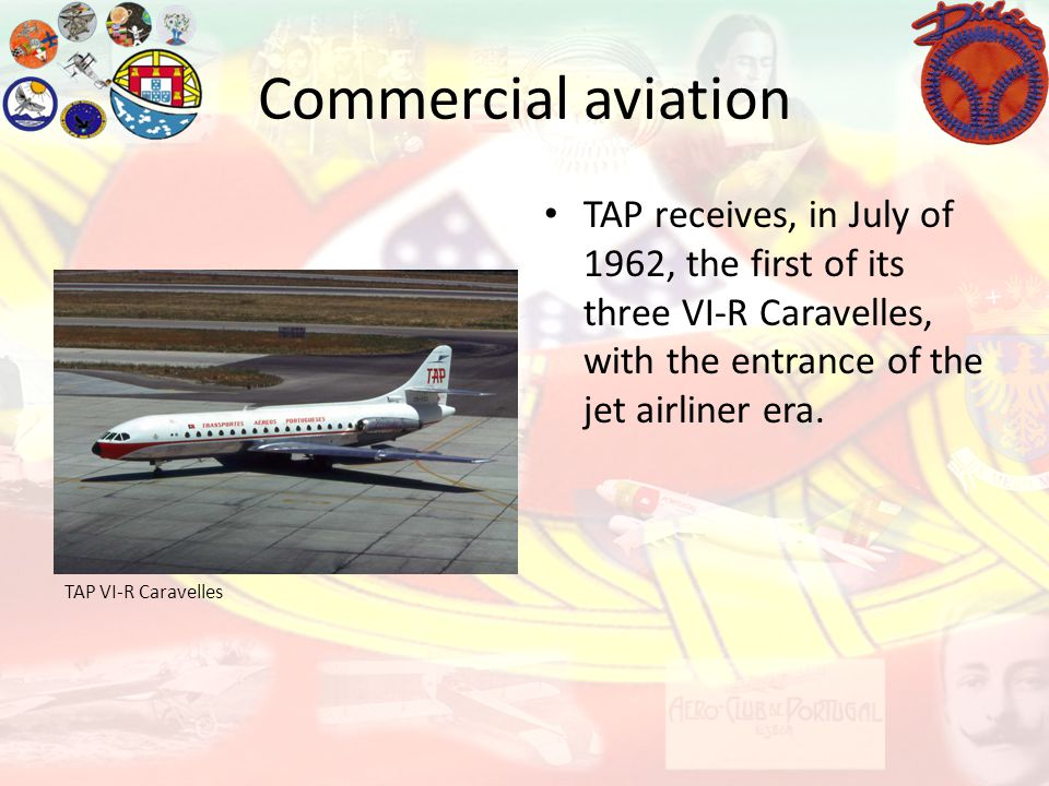 Commercial aviation TAP receives, in July of 1962, the first of its three VI-R Caravelles, with the entrance of the jet airliner era.