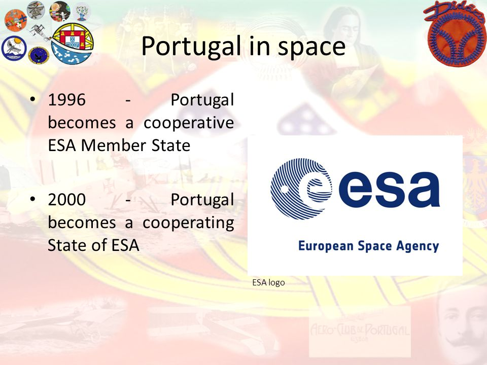 Portugal in space 1996 - Portugal becomes a cooperative ESA Member State. 2000 - Portugal becomes a cooperating State of ESA.