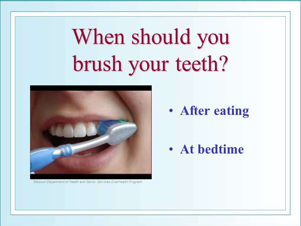 When should you brush your teeth