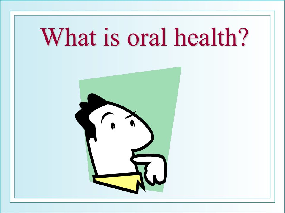 What is oral health