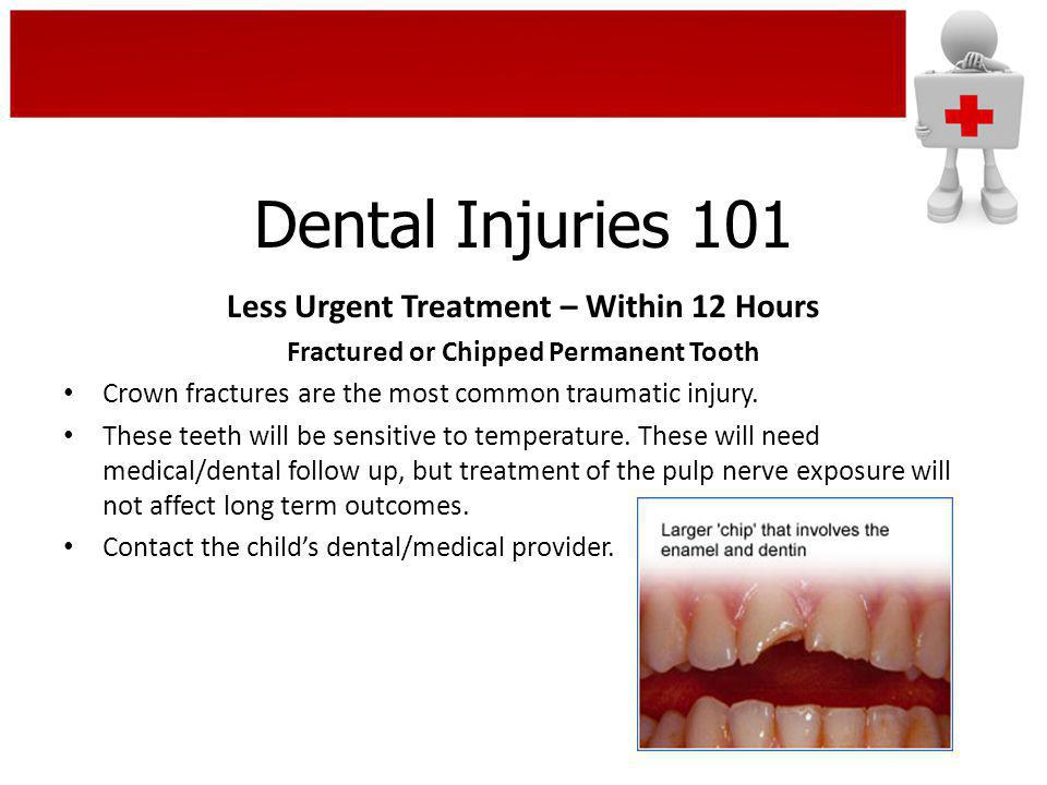 Dental Injuries 101 Less Urgent Treatment – Within 12 Hours