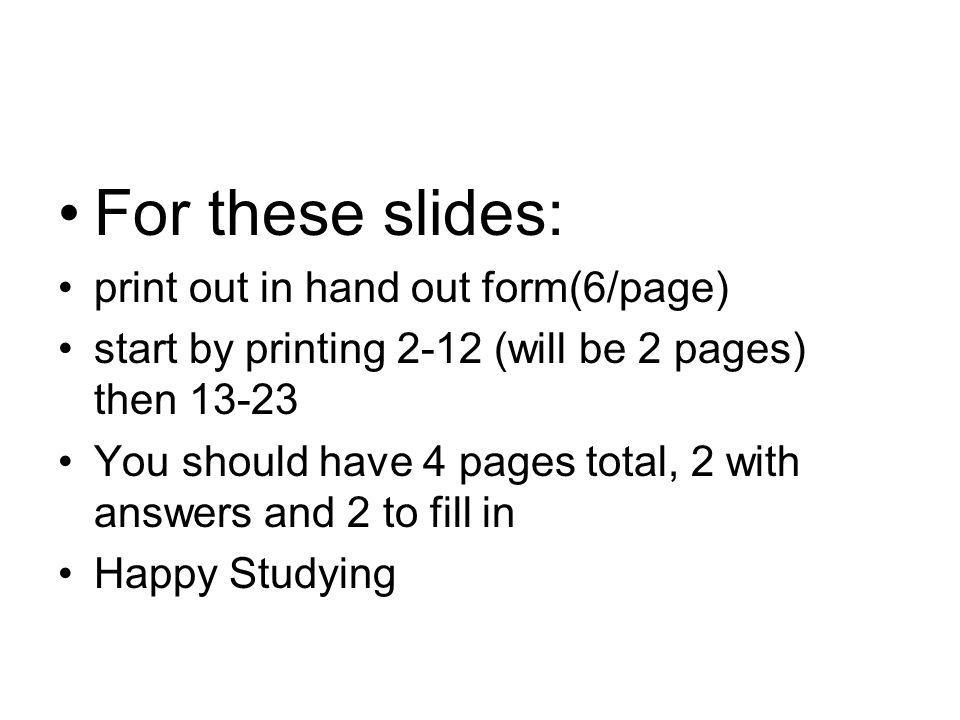 For these slides: print out in hand out form(6/page)