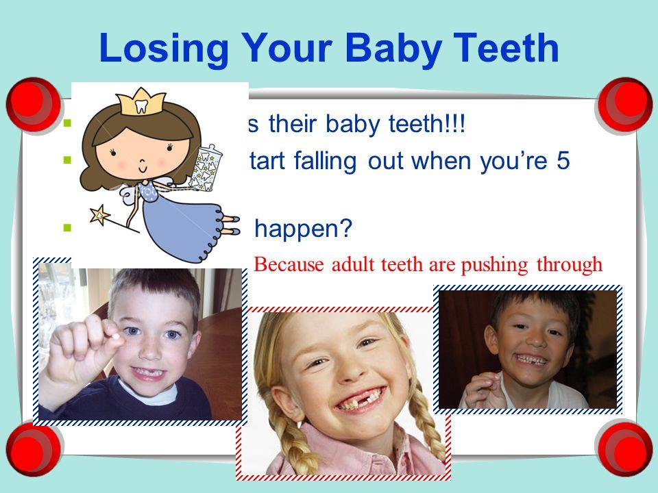 Losing Your Baby Teeth Everyone loses their baby teeth!!!
