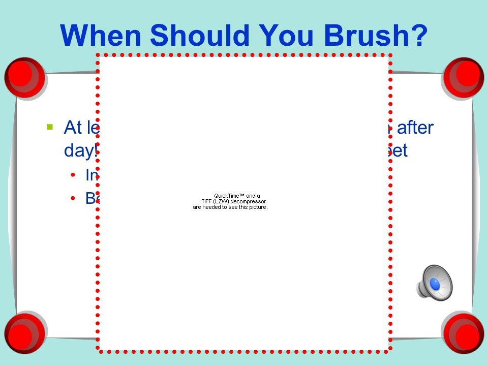 When Should You Brush At least 2 times a day!