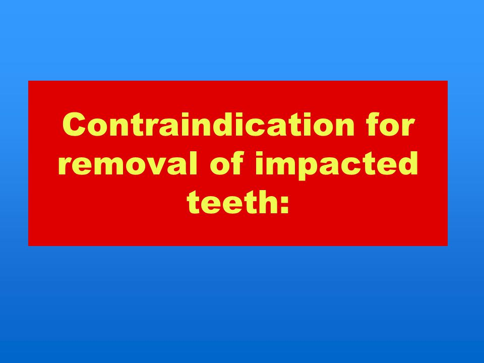 Contraindication for removal of impacted teeth: