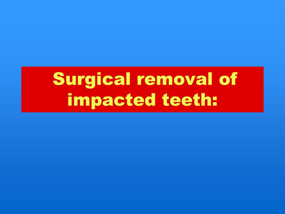 Surgical removal of impacted teeth: