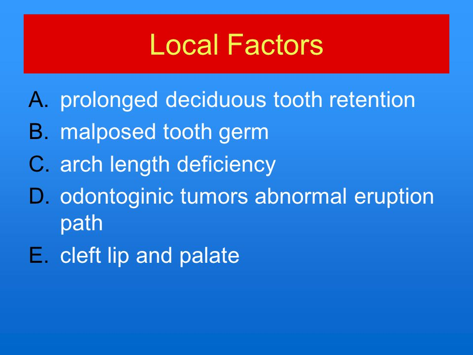 Local Factors prolonged deciduous tooth retention malposed tooth germ