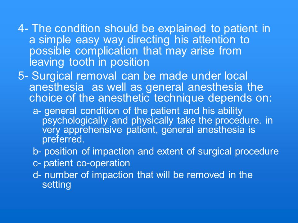 4- The condition should be explained to patient in a simple easy way directing his attention to possible complication that may arise from leaving tooth in position