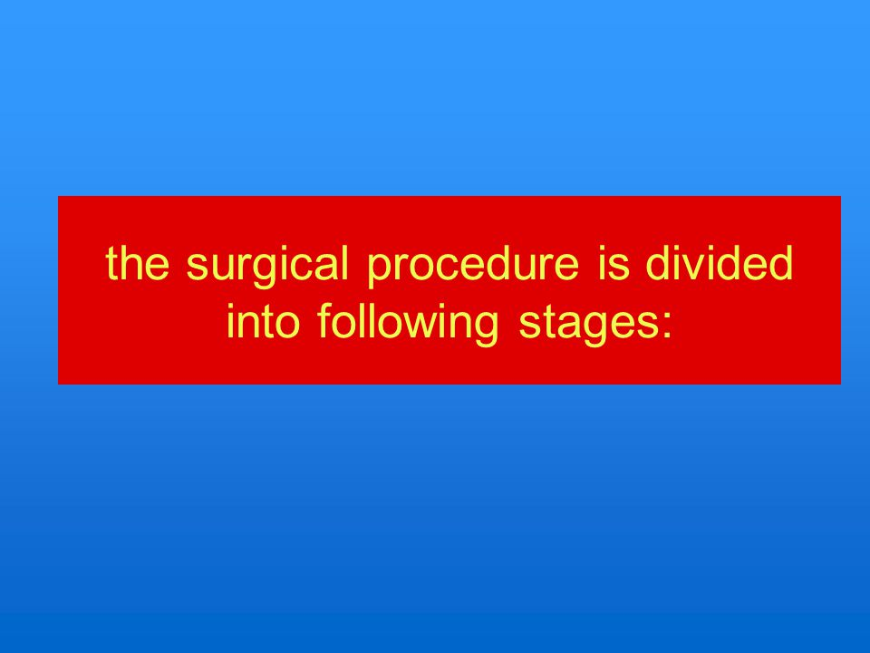the surgical procedure is divided into following stages: