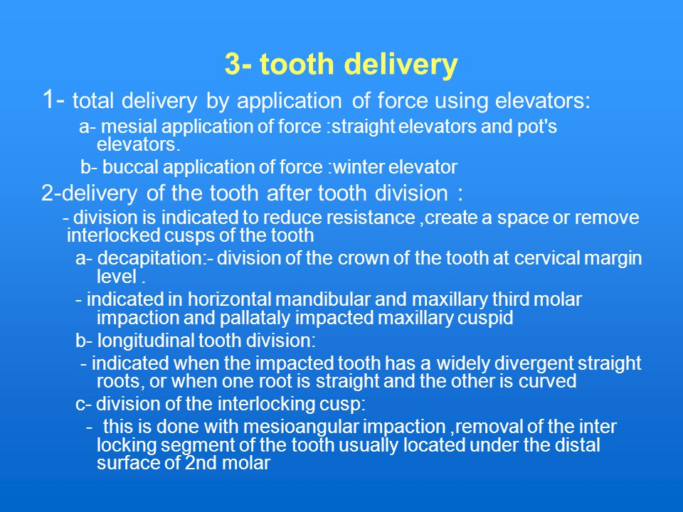 3- tooth delivery 1- total delivery by application of force using elevators: a- mesial application of force :straight elevators and pot s elevators.