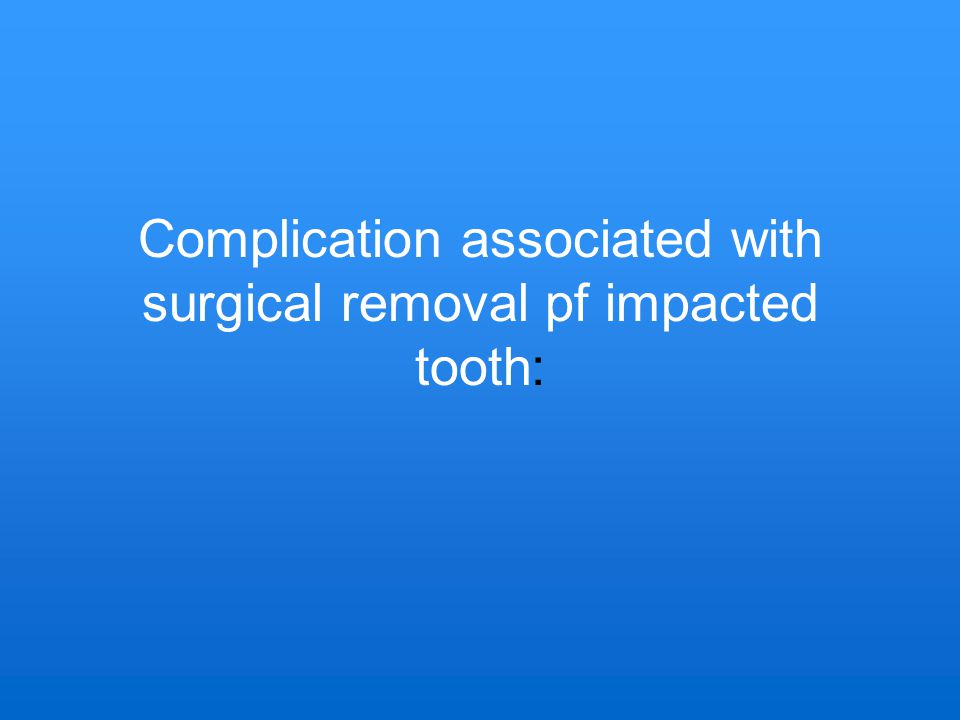 Complication associated with surgical removal pf impacted tooth: