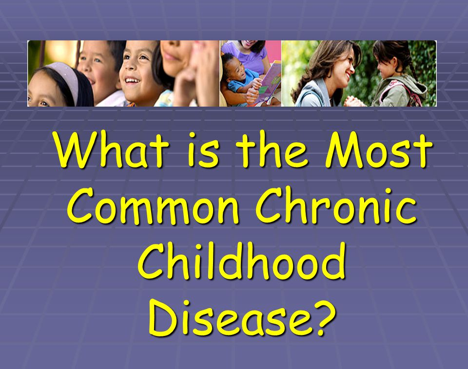 What is the Most Common Chronic Childhood Disease