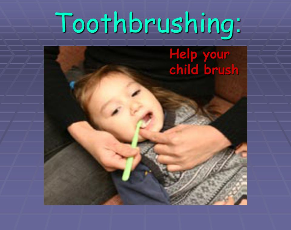 Help your child brush Toothbrushing: