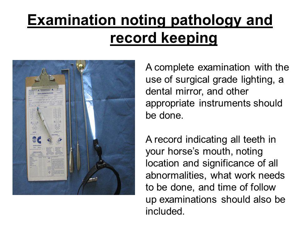 Examination noting pathology and record keeping