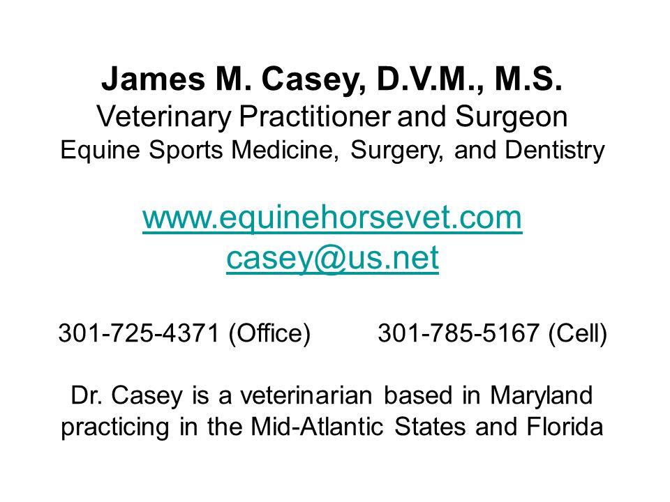 James M. Casey, D.V.M., M.S. www.equinehorsevet.com casey@us.net