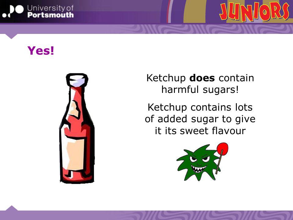 Yes! Ketchup does contain harmful sugars!