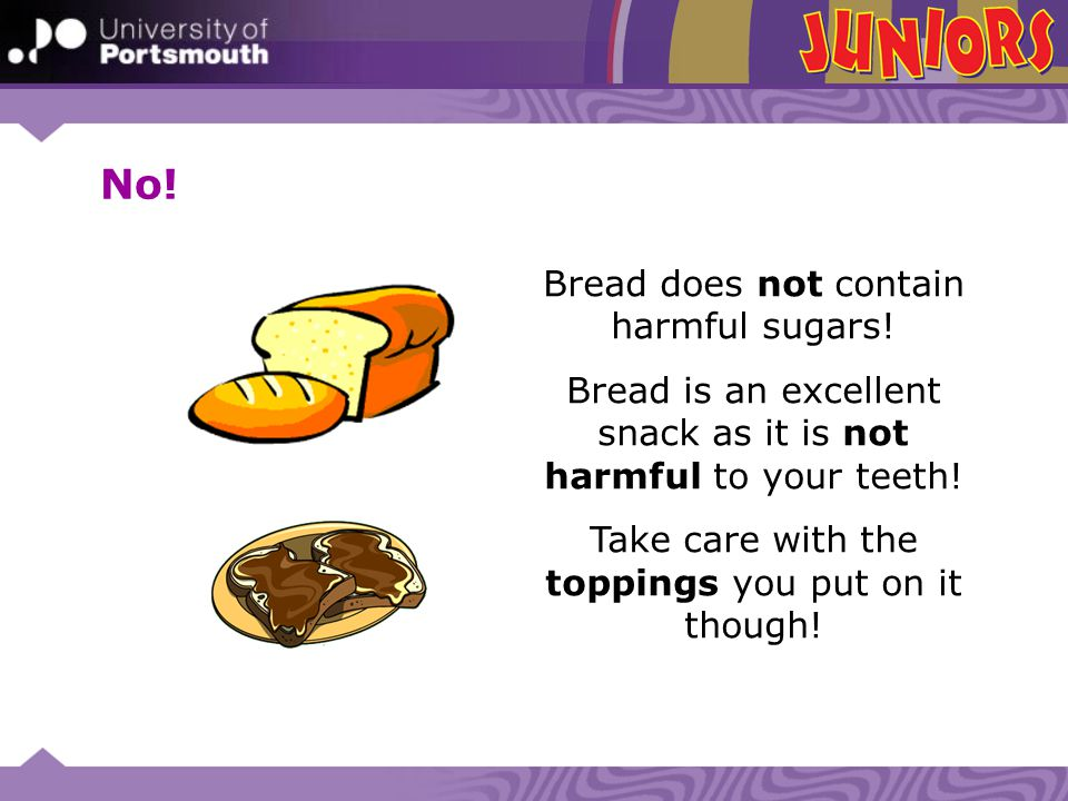 No! Bread does not contain harmful sugars!