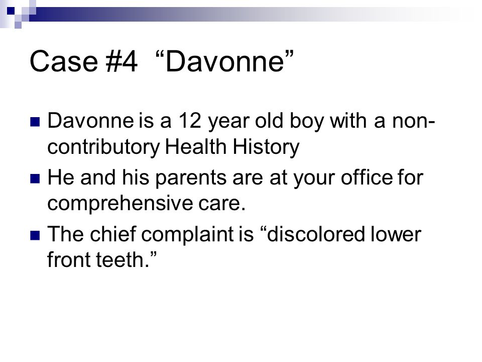 Case #4 Davonne Davonne is a 12 year old boy with a non-contributory Health History.