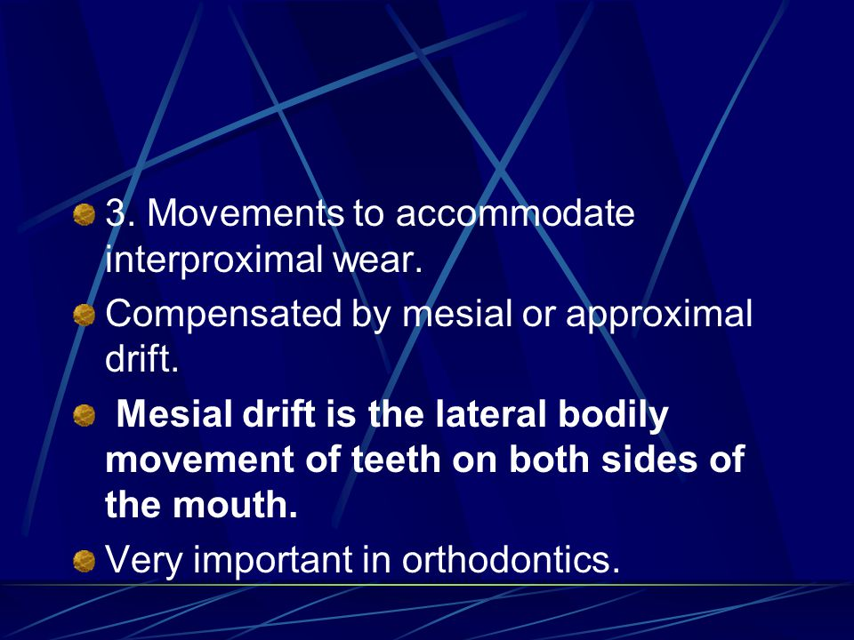 3. Movements to accommodate interproximal wear.