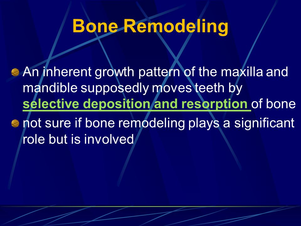 Bone Remodeling An inherent growth pattern of the maxilla and mandible supposedly moves teeth by selective deposition and resorption of bone.
