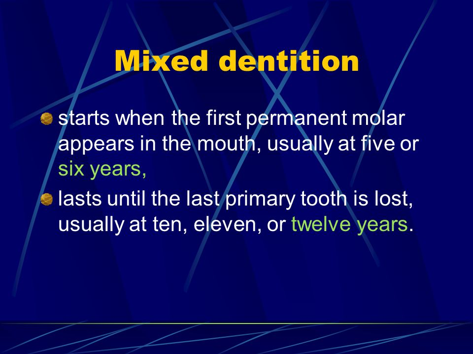 Mixed dentition starts when the first permanent molar appears in the mouth, usually at five or six years,