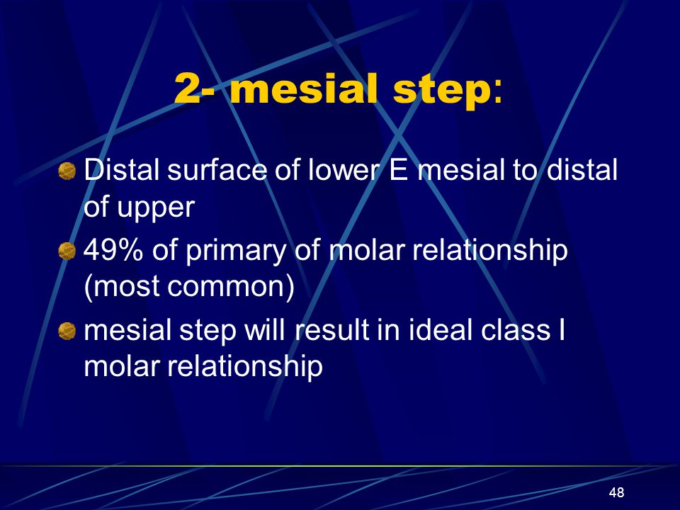2- mesial step: Distal surface of lower E mesial to distal of upper