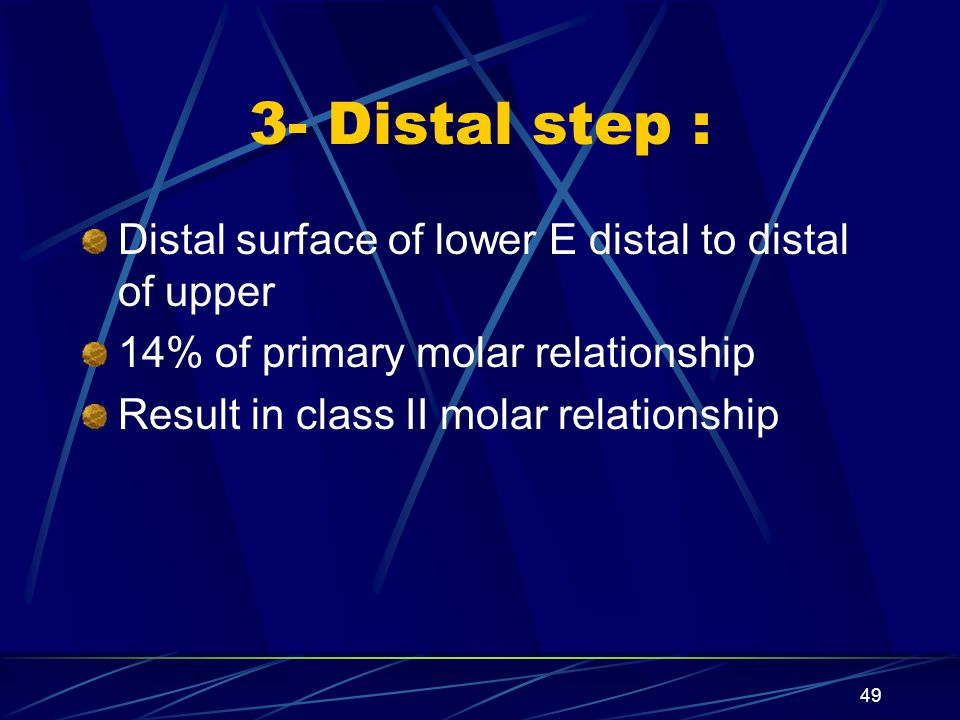 3- Distal step : Distal surface of lower E distal to distal of upper
