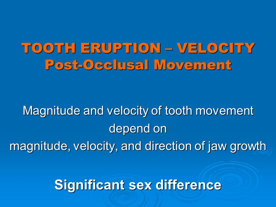 TOOTH ERUPTION – VELOCITY Post-Occlusal Movement