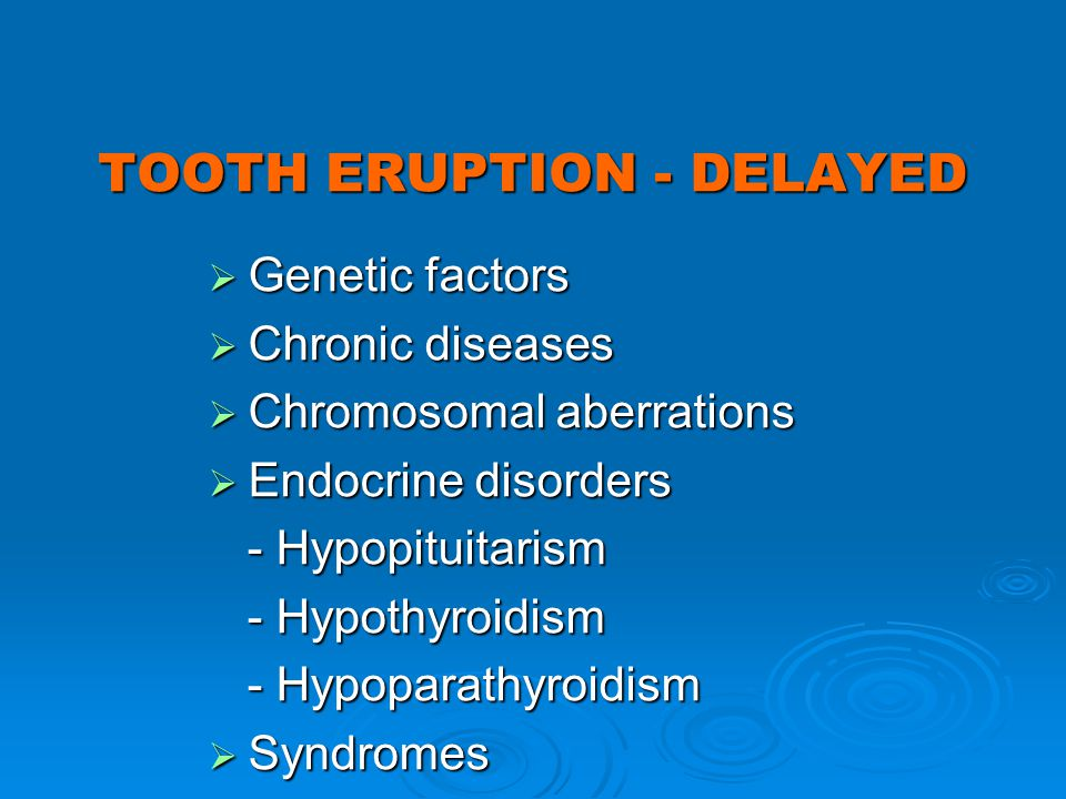 TOOTH ERUPTION - DELAYED