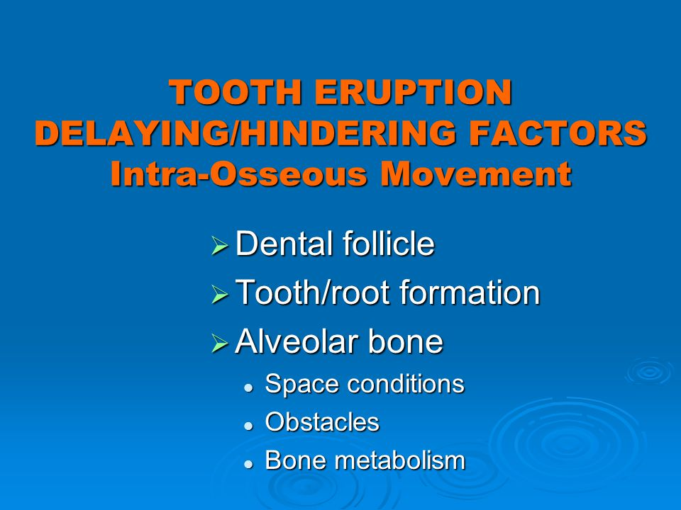TOOTH ERUPTION DELAYING/HINDERING FACTORS Intra-Osseous Movement