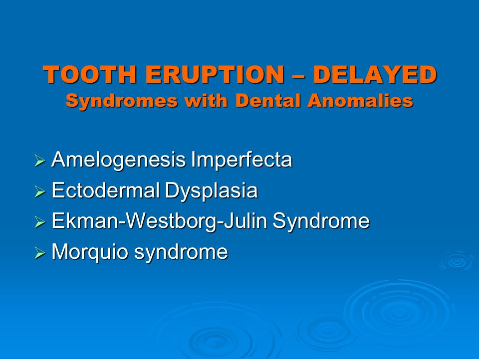 TOOTH ERUPTION – DELAYED Syndromes with Dental Anomalies