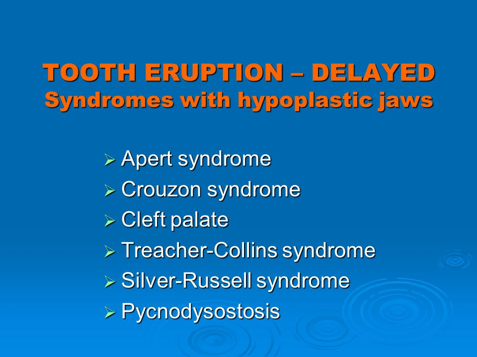 TOOTH ERUPTION – DELAYED Syndromes with hypoplastic jaws
