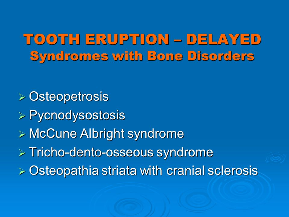 TOOTH ERUPTION – DELAYED Syndromes with Bone Disorders