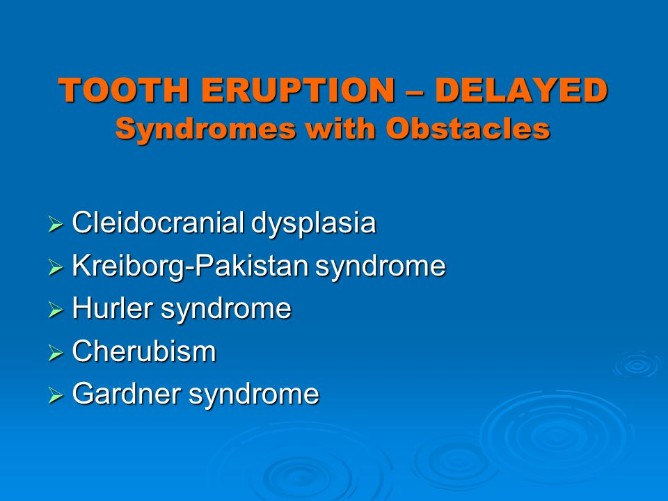 TOOTH ERUPTION – DELAYED Syndromes with Obstacles