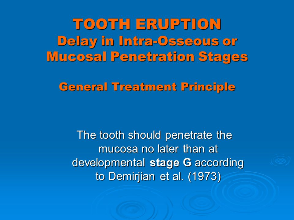 TOOTH ERUPTION Delay in Intra-Osseous or Mucosal Penetration Stages General Treatment Principle
