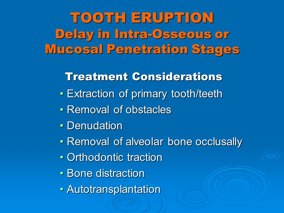 TOOTH ERUPTION Delay in Intra-Osseous or Mucosal Penetration Stages Treatment Considerations