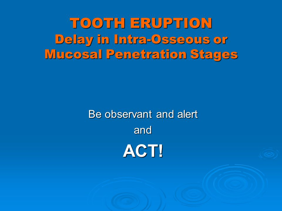 TOOTH ERUPTION Delay in Intra-Osseous or Mucosal Penetration Stages