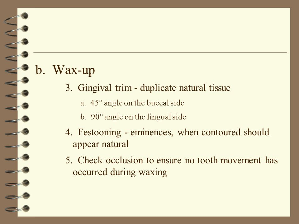b. Wax-up 3. Gingival trim - duplicate natural tissue