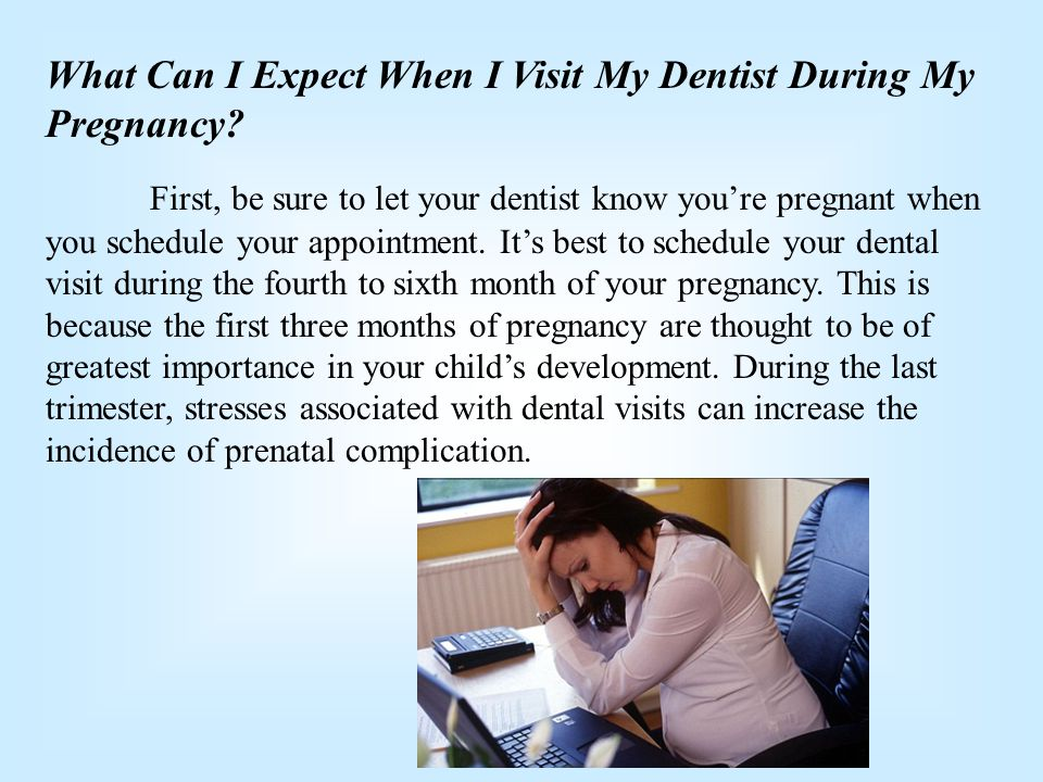 What Can I Expect When I Visit My Dentist During My Pregnancy